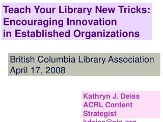 Teach Your Library New Tricks: Encouraging Innovation  in Established Organizations
