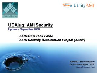 UCAIug: AMI Security Update   September 2008   AMI-SEC Task Force  AMI Security Acceleration Project ASAP