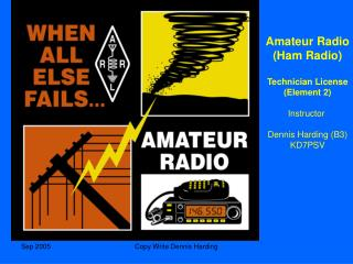 Amateur Radio (Ham Radio) Technician License (Element 2) Instructor  Dennis Harding (B3) KD7PSV