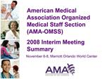 American Medical Association Organized Medical Staff Section AMA-OMSS   2008 Interim Meeting Summary