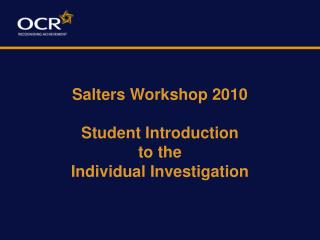 Salters Workshop 2010 Student Introduction  to the  Individual Investigation