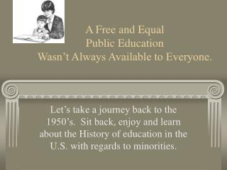A Free and Equal  Public Education  Wasn t Always Available to Everyone.