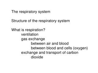 The respiratory system Structure of the respiratory system What is respiration? 	ventilation 	gas exchange  		between ai
