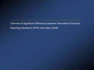 Overview of Significant Differences between International Financial  Reporting Standards IFRS and Indian GAAP