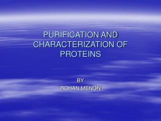 PURIFICATION AND CHARACTERIZATION OF PROTEINS