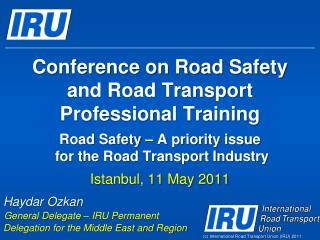 Conference on Road Safety  and Road Transport  Professional Training   Road Safety   A priority issue  for the Road Tran