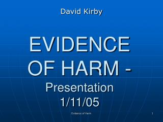 EVIDENCE OF HARM -  Presentation 1/11/05