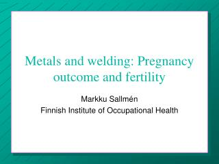 Metals and welding: Pregnancy outcome and fertility
