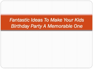 Fantastic Ideas To Make Your Kids Birthday Party A Memorable