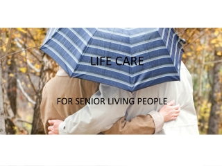 LIFE CARE FOR SENIOR LIVING PEOPLE