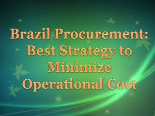 Brazil Procurement: Best Strategy to Minimize Operational Cost
