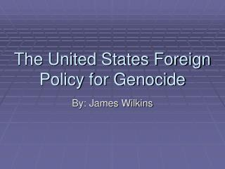 The United States Foreign Policy for Genocide
