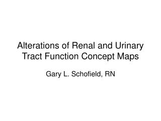 Alterations of Renal and Urinary Tract Function Concept Maps