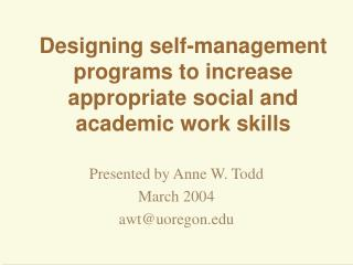 Designing self-management programs to increase appropriate social and academic work skills