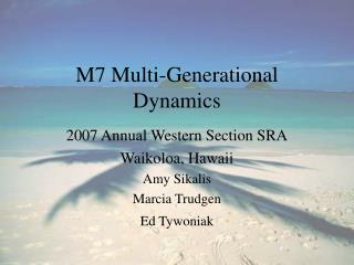M7 Multi-Generational Dynamics