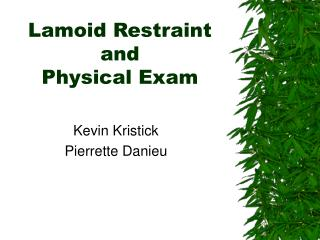 Lamoid Restraint and Physical Exam