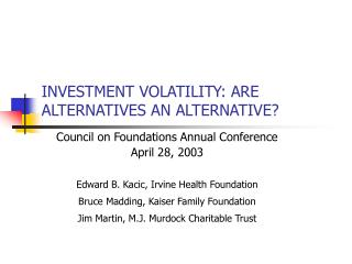 INVESTMENT VOLATILITY: ARE ALTERNATIVES AN ALTERNATIVE?