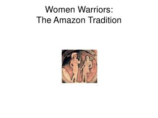 Women Warriors: The Amazon Tradition