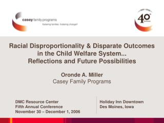 Racial Disproportionality & Disparate Outcomes in the Child Welfare System... Reflections and Future Possibilities O