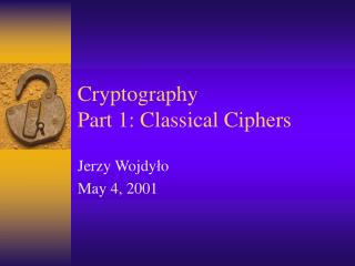 Cryptography Part 1: Classical Ciphers