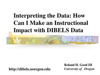 Interpreting the Data: How Can I Make an Instructional Impact with DIBELS Data