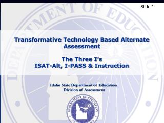 Transformative Technology Based Alternate Assessment The Three I's  ISAT-Alt, I-PASS & Instruction
