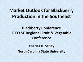 Market Outlook for Blackberry Production in the Southeast Blackberry Conference  2009 SE Regional Fruit & Vegetable Conf