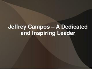 Jeffrey Campos – A Dedicated and Inspiring Leader