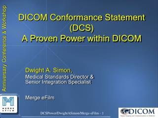 DICOM Conformance Statement (DCS) A Proven Power within DICOM
