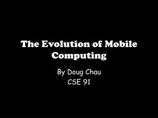 The Evolution of Mobile Computing