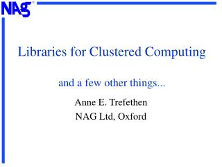 Libraries for Clustered Computing and a few other things ...