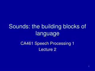 Sounds: the building blocks of language