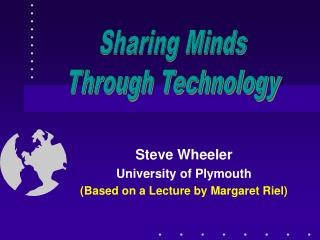 Steve Wheeler University of Plymouth (Based on a Lecture by Margaret Riel)