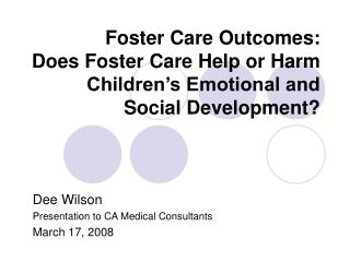 Foster Care Outcomes: Does Foster Care Help or Harm Children's Emotional and Social Development?