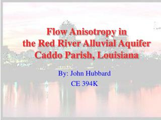 Flow Anisotropy in the Red River Alluvial Aquifer  Caddo Parish, Louisiana
