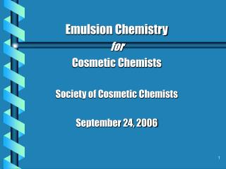 Emulsion Chemistry  for Cosmetic Chemists Society of Cosmetic Chemists September 24, 2006