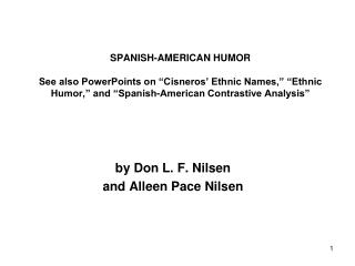 "SPANISH-AMERICAN HUMOR See also PowerPoints on ""Cisneros' Ethnic Names,"" ""Ethnic Humor,"" and ""Spanish-American Contrasti"