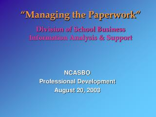"""""""Managing the Paperwork"""" Division of School Business Information Analysis & Support"""