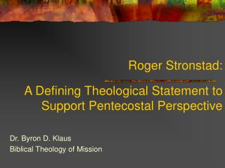 Roger Stronstad: A Defining Theological Statement to Support Pentecostal Perspective