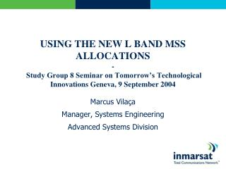 USING THE NEW L BAND MSS ALLOCATIONS - Study Group 8 Seminar on Tomorrow's Technological Innovations Geneva, 9 Septembe