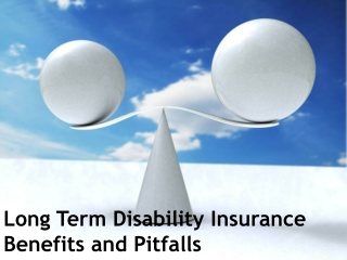 Long Term Disability Insurance Benefits and Pitfalls