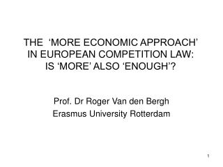 THE   MORE ECONOMIC APPROACH  IN EUROPEAN COMPETITION LAW: IS  MORE  ALSO  ENOUGH