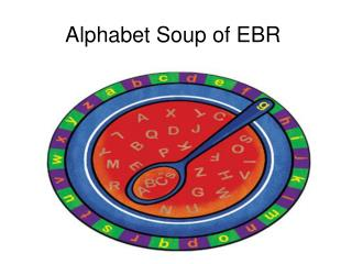 Alphabet Soup of EBR
