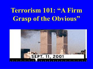 "Terrorism 101: ""A Firm Grasp of the Obvious"""