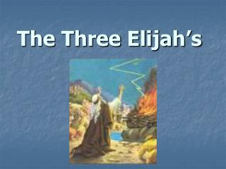 The Three Elijah's