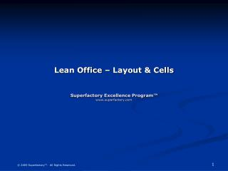 Lean Office – Layout & Cells Superfactory Excellence Program™ www.superfactory.com