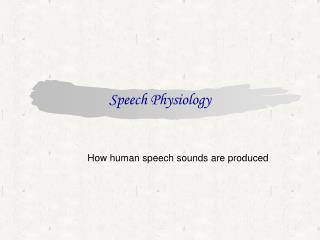 Speech Physiology
