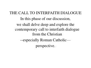 THE CALL TO INTERFAITH DIALOGUE In this phase of our discussion,