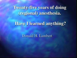 Twenty-five years of doing (regional) anesthesia.