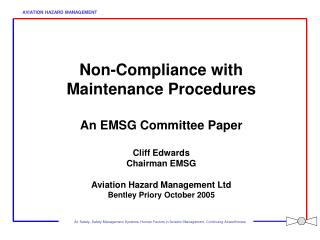 Non-Compliance with Maintenance Procedures  An EMSG Committee Paper Cliff Edwards Chairman EMSG  Aviation Hazard Managem